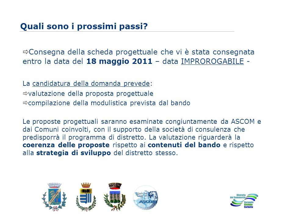 www.eurca.com Quali sono i prossimi passi? Consegna della scheda progettuale che vi è stata consegnata entro la data del 18 maggio 2011 – data IMPRORO