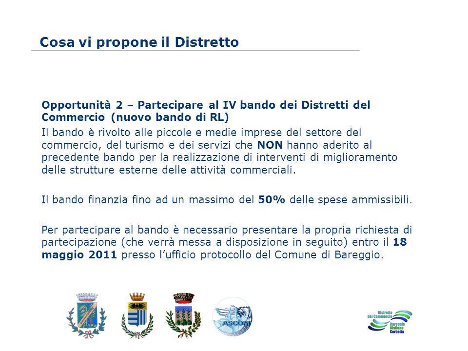 www.eurca.com Opportunità 2 – Partecipare al IV bando dei Distretti del Commercio (nuovo bando di RL) Il bando è rivolto alle piccole e medie imprese