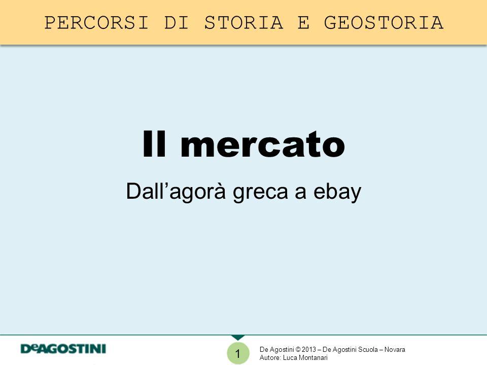 1 Il mercato Dallagorà greca a ebay De Agostini © 2013 – De Agostini Scuola – Novara Autore: Luca Montanari