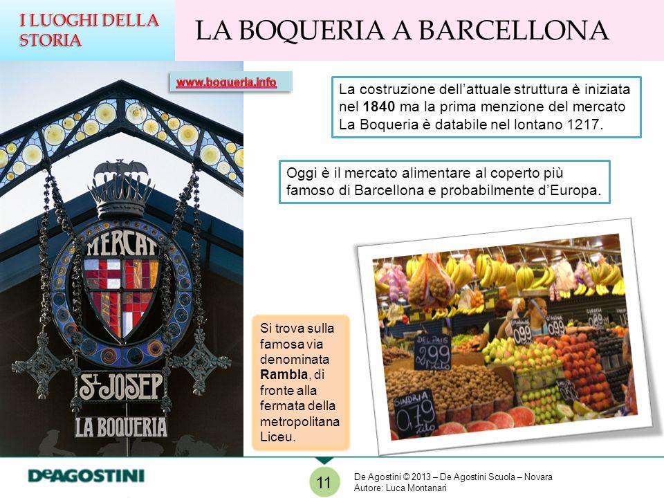 LA BOQUERIA A BARCELLONA I LUOGHI DELLA STORIA La costruzione dellattuale struttura è iniziata nel 1840 ma la prima menzione del mercato La Boqueria è