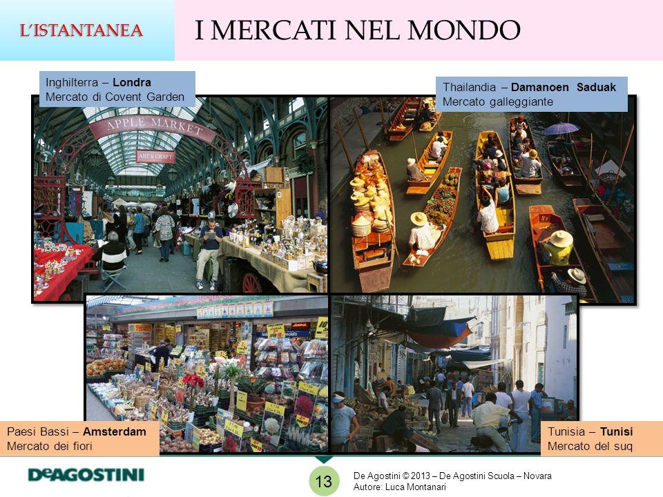 I MERCATI NEL MONDOLISTANTANEA 13 Inghilterra – Londra Mercato di Covent Garden Thailandia – Damanoen Saduak Mercato galleggiante Percorsi nella stori