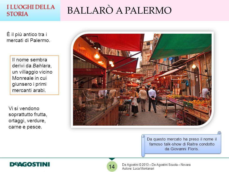 Da questo mercato ha preso il nome il famoso talk-show di Raitre condotto da Giovanni Floris. BALLARÒ A PALERMO I LUOGHI DELLA STORIA 14 È il più anti