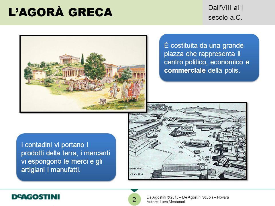2 LAGORÀ GRECA DallVIII al I secolo a.C. commerciale È costituita da una grande piazza che rappresenta il centro politico, economico e commerciale del