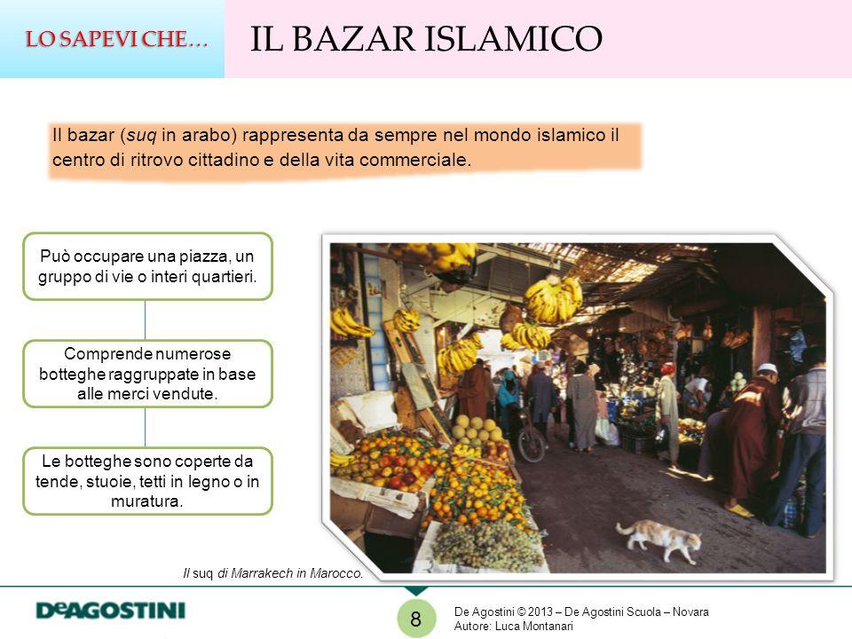 8 IL BAZAR ISLAMICO LO SAPEVI CHE… Il suq di Marrakech in Marocco. Il bazar (suq in arabo) rappresenta da sempre nel mondo islamico il centro di ritro