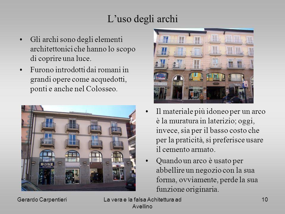 Gerardo CarpentieriLa vera e la falsa Achitettura ad Avellino 10 Luso degli archi Gli archi sono degli elementi architettonici che hanno lo scopo di c