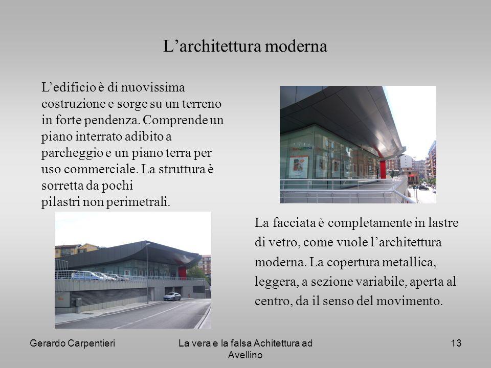 Gerardo CarpentieriLa vera e la falsa Achitettura ad Avellino 13 Larchitettura moderna La facciata è completamente in lastre di vetro, come vuole larc