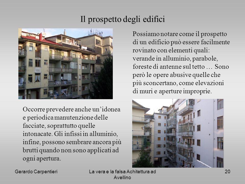 Gerardo CarpentieriLa vera e la falsa Achitettura ad Avellino 20 Il prospetto degli edifici Possiamo notare come il prospetto di un edificio può esser