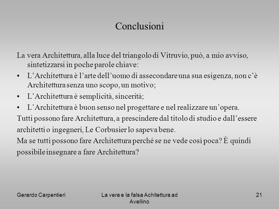 Gerardo CarpentieriLa vera e la falsa Achitettura ad Avellino 21 Conclusioni La vera Architettura, alla luce del triangolo di Vitruvio, può, a mio avv