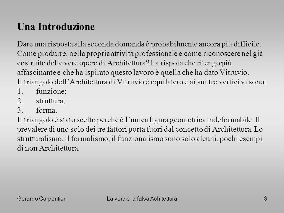 Gerardo CarpentieriLa vera e la falsa Achitettura3 Una Introduzione Dare una risposta alla seconda domanda è probabilmente ancora più difficile. Come
