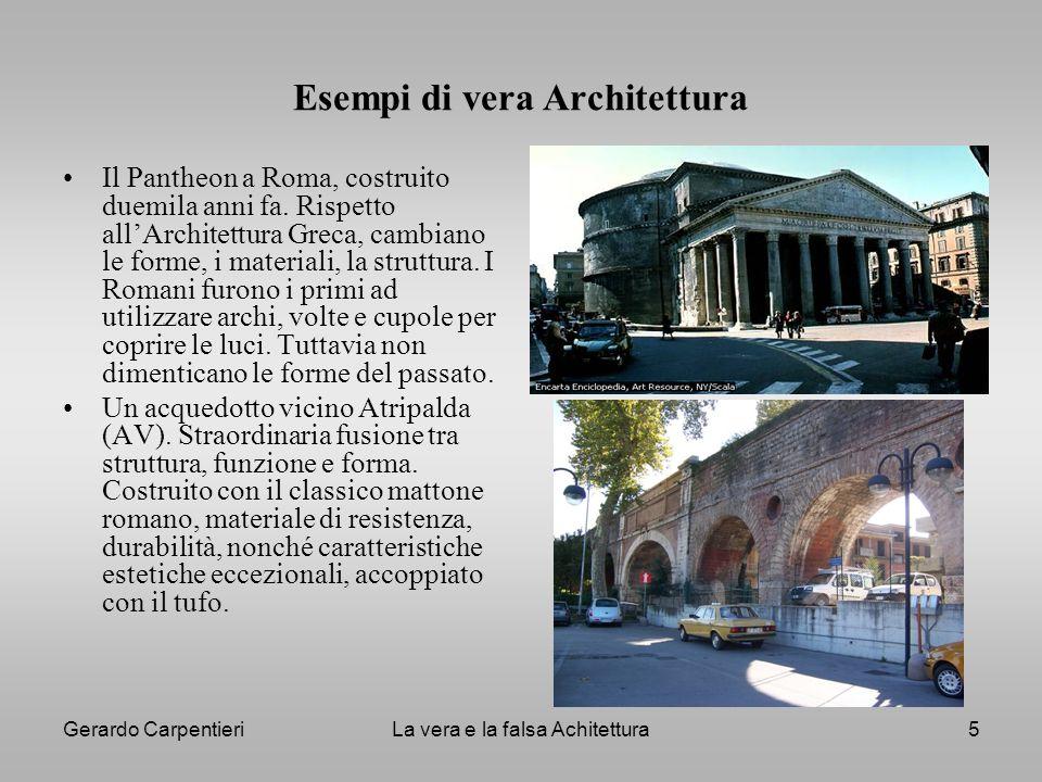 Gerardo CarpentieriLa vera e la falsa Achitettura5 Esempi di vera Architettura Il Pantheon a Roma, costruito duemila anni fa. Rispetto allArchitettura