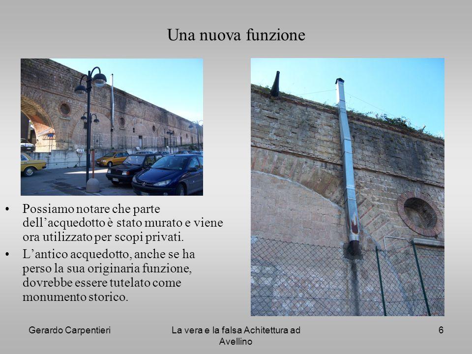 Gerardo CarpentieriLa vera e la falsa Achitettura ad Avellino 6 Una nuova funzione Possiamo notare che parte dellacquedotto è stato murato e viene ora