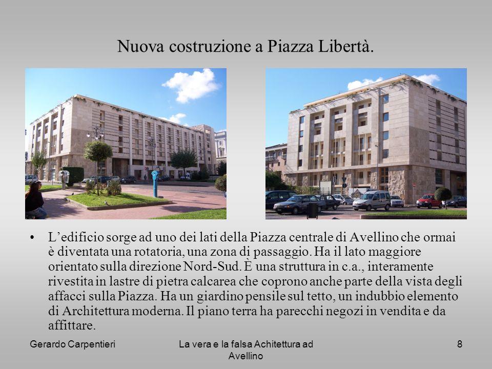 Gerardo CarpentieriLa vera e la falsa Achitettura ad Avellino 8 Nuova costruzione a Piazza Libertà. Ledificio sorge ad uno dei lati della Piazza centr