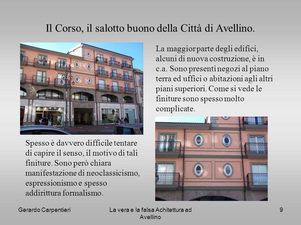 Gerardo CarpentieriLa vera e la falsa Achitettura ad Avellino 9 Il Corso, il salotto buono della Città di Avellino. Spesso è davvero difficile tentare