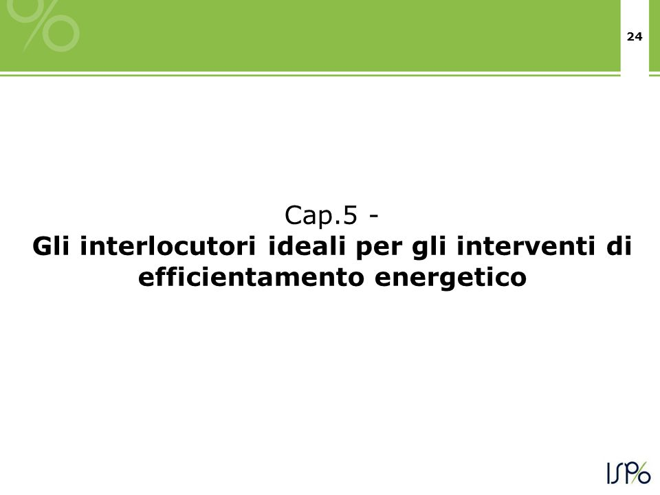 24 Cap.5 - Gli interlocutori ideali per gli interventi di efficientamento energetico