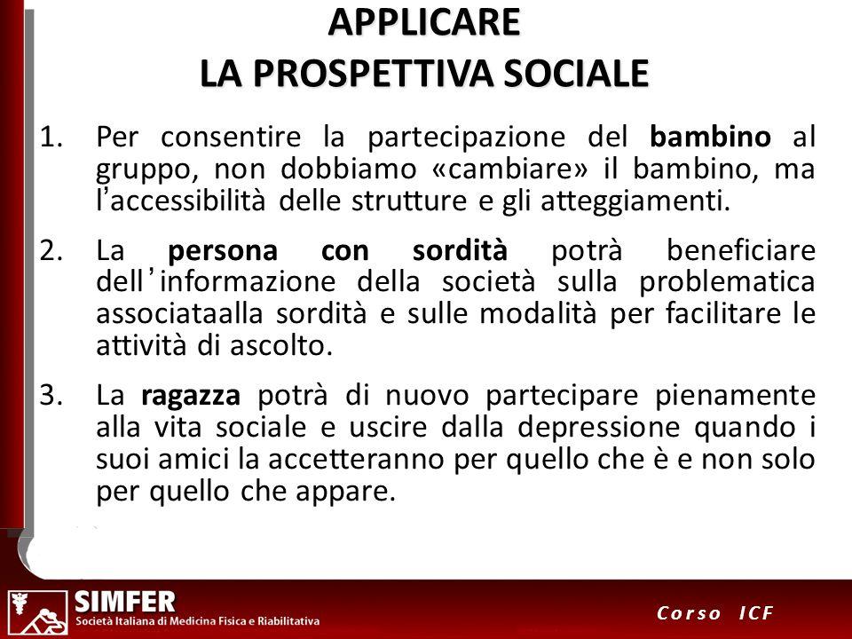 29 Corso ICF APPLICARE LA PROSPETTIVA SOCIALE 1.Per consentire la partecipazione del bambino al gruppo, non dobbiamo «cambiare» il bambino, ma laccess