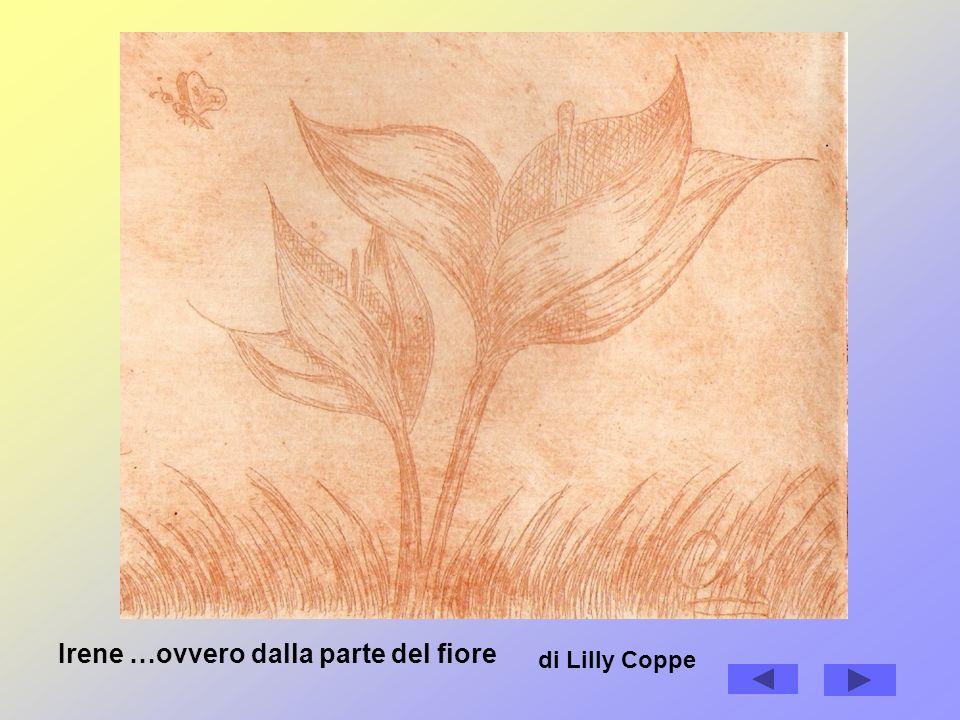 Irene …ovvero dalla parte del fiore di Lilly Coppe