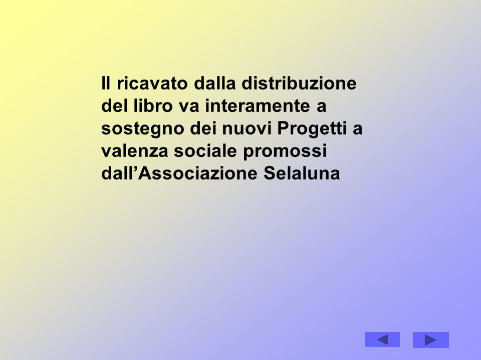 Il ricavato dalla distribuzione del libro va interamente a sostegno dei nuovi Progetti a valenza sociale promossi dallAssociazione Selaluna