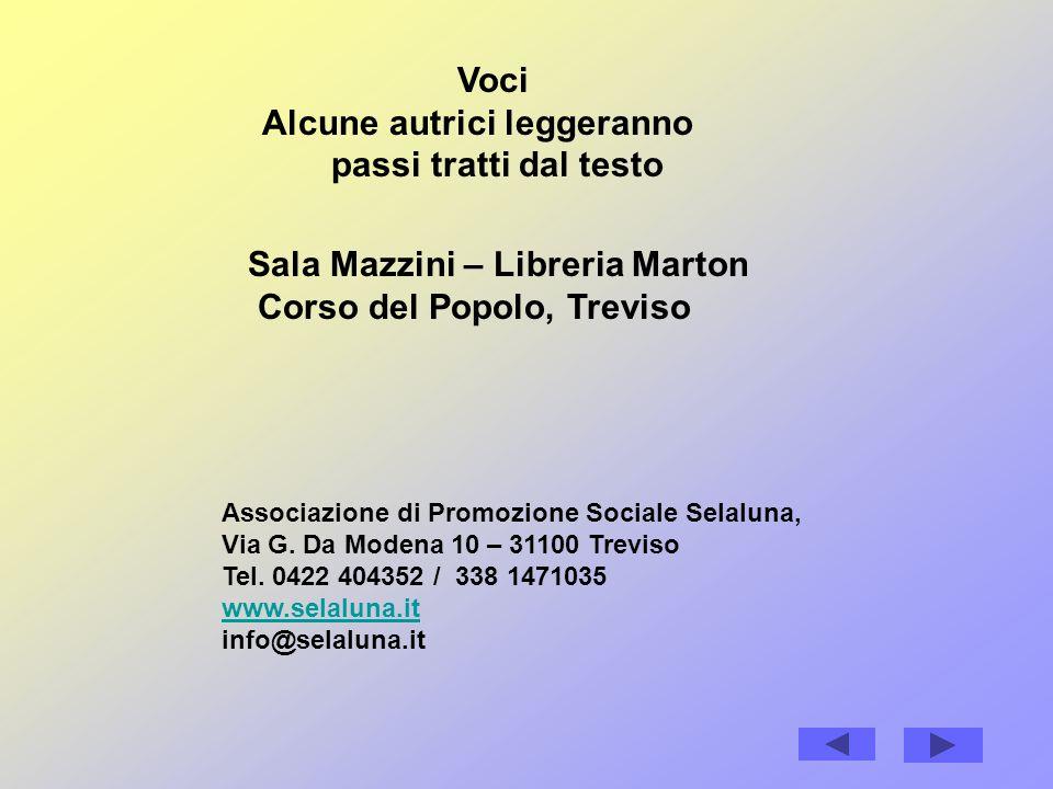Voci Alcune autrici leggeranno passi tratti dal testo Sala Mazzini – Libreria Marton Corso del Popolo, Treviso Associazione di Promozione Sociale Selaluna, Via G.