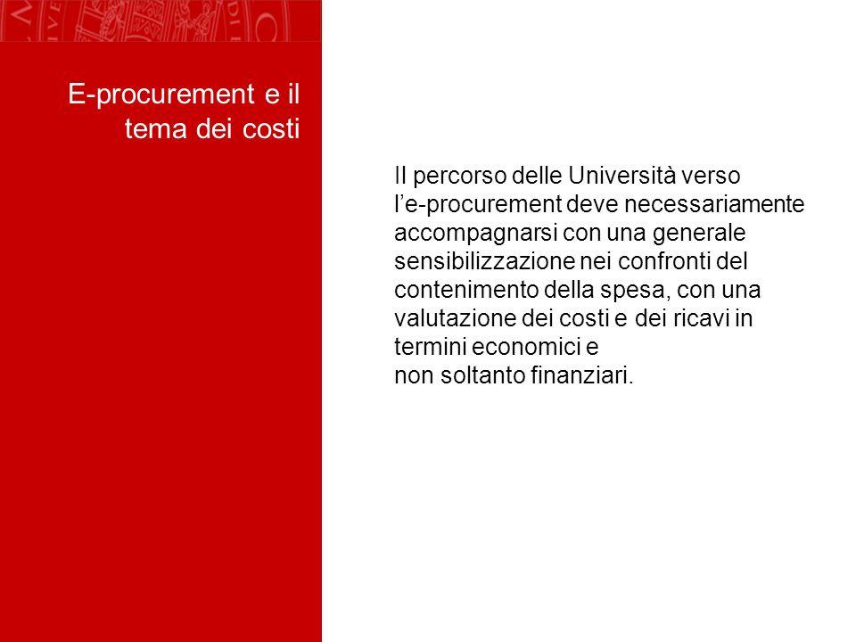 Il percorso delle Università verso le-procurement deve necessariamente accompagnarsi con una generale sensibilizzazione nei confronti del contenimento della spesa, con una valutazione dei costi e dei ricavi in termini economici e non soltanto finanziari.