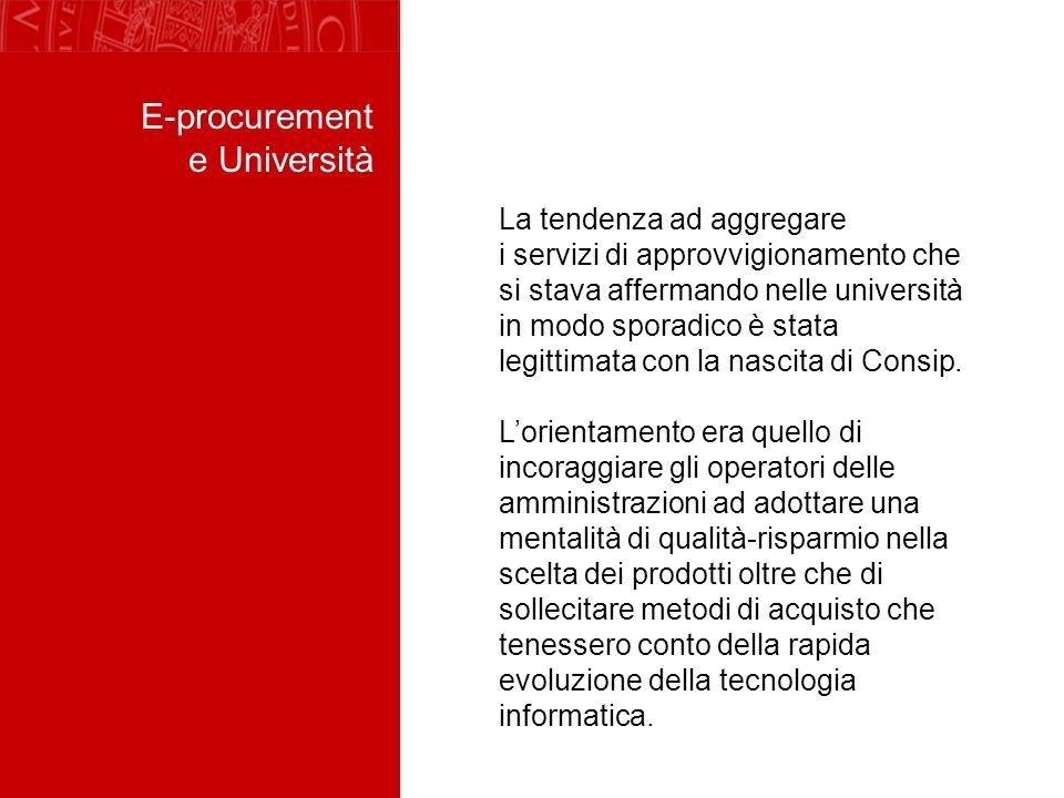 E-procurement e Università La tendenza ad aggregare i servizi di approvvigionamento che si stava affermando nelle università in modo sporadico è stata legittimata con la nascita di Consip.