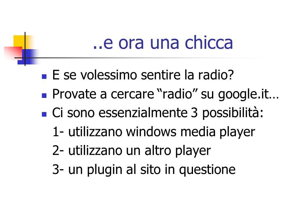 ..e ora una chicca E se volessimo sentire la radio? Provate a cercare radio su google.it… Ci sono essenzialmente 3 possibilità: 1- utilizzano windows