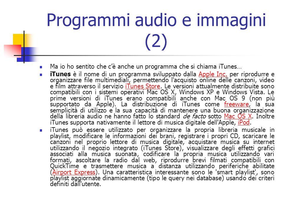 Programmi audio e immagini (2) Ma io ho sentito che cè anche un programma che si chiama iTunes… iTunes è il nome di un programma sviluppato dalla Appl