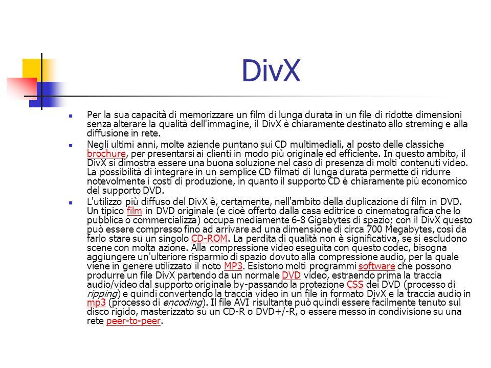 DivX Per la sua capacità di memorizzare un film di lunga durata in un file di ridotte dimensioni senza alterare la qualità dell immagine, il DivX è chiaramente destinato allo streming e alla diffusione in rete.