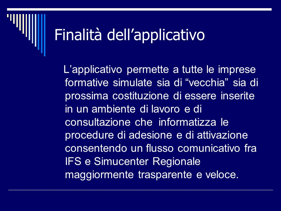 Finalità dellapplicativo Lapplicativo permette a tutte le imprese formative simulate sia di vecchia sia di prossima costituzione di essere inserite in