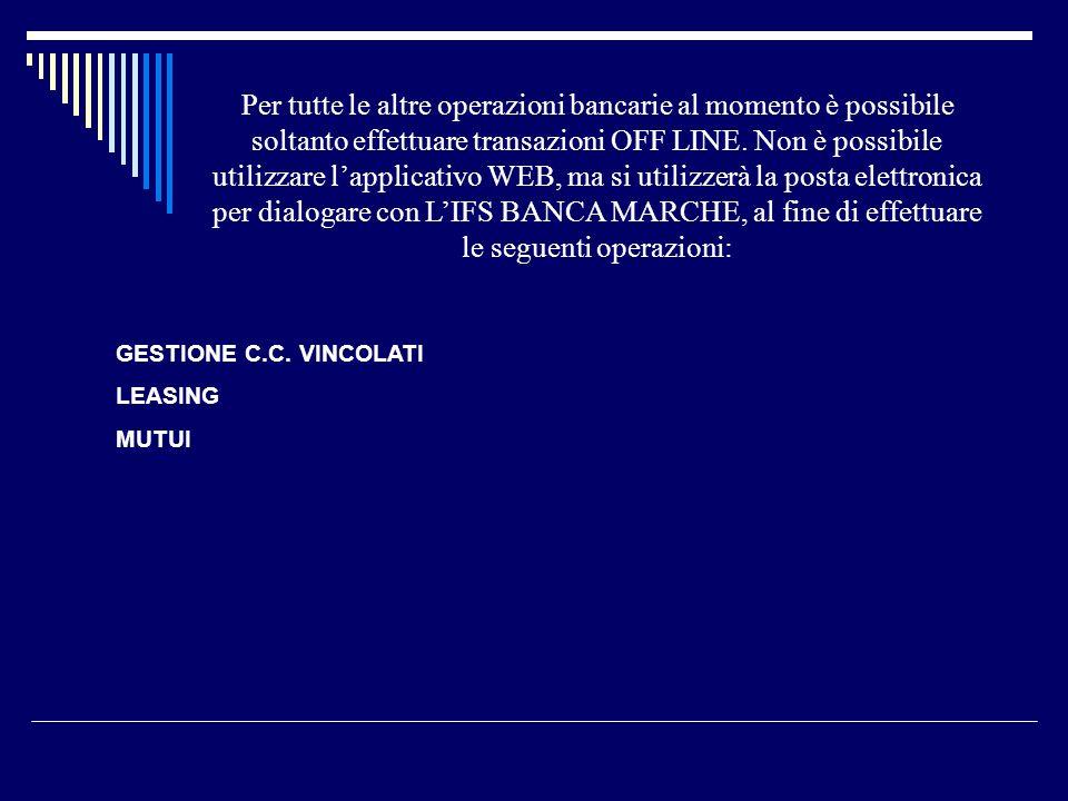 GESTIONE C.C. VINCOLATI LEASING MUTUI Per tutte le altre operazioni bancarie al momento è possibile soltanto effettuare transazioni OFF LINE. Non è po