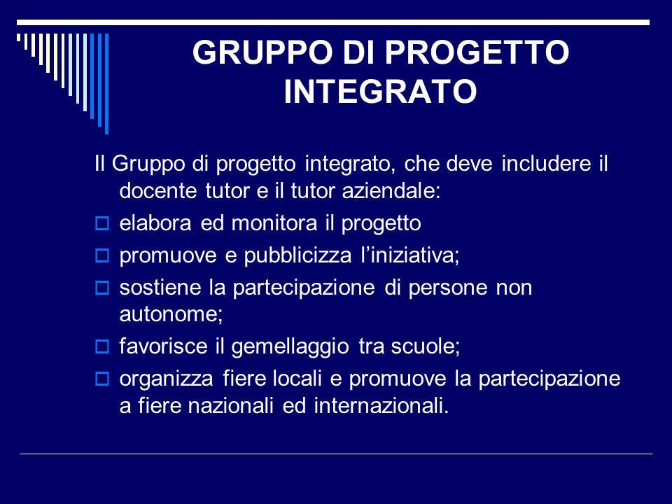 GRUPPO DI PROGETTO INTEGRATO Il Gruppo di progetto integrato, che deve includere il docente tutor e il tutor aziendale: elabora ed monitora il progett