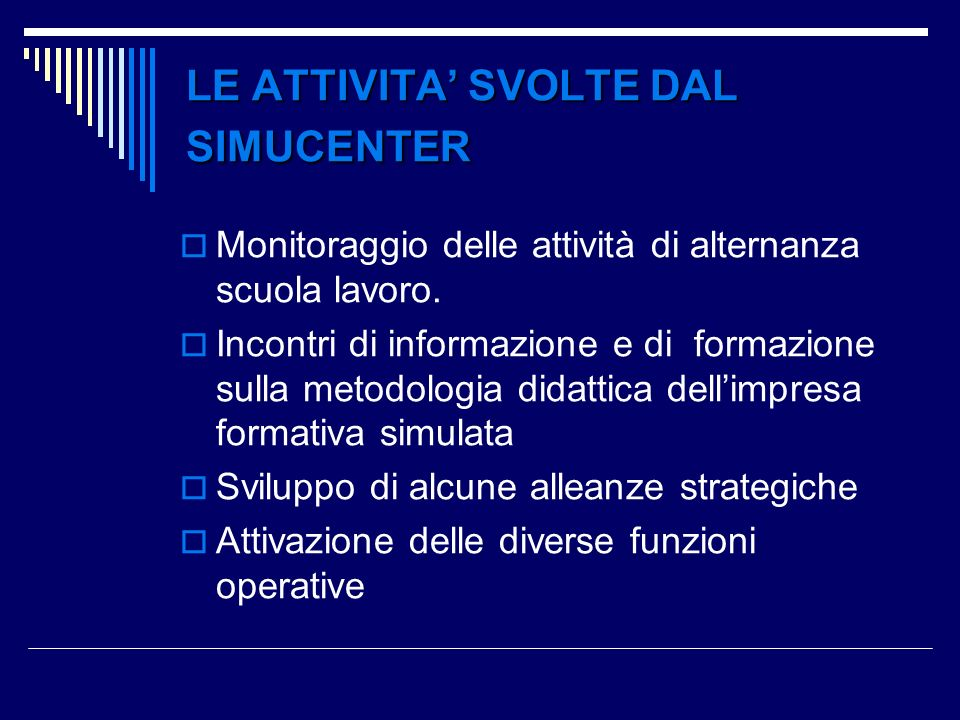 LE ATTIVITA SVOLTE DAL SIMUCENTER Monitoraggio delle attività di alternanza scuola lavoro. Incontri di informazione e di formazione sulla metodologia