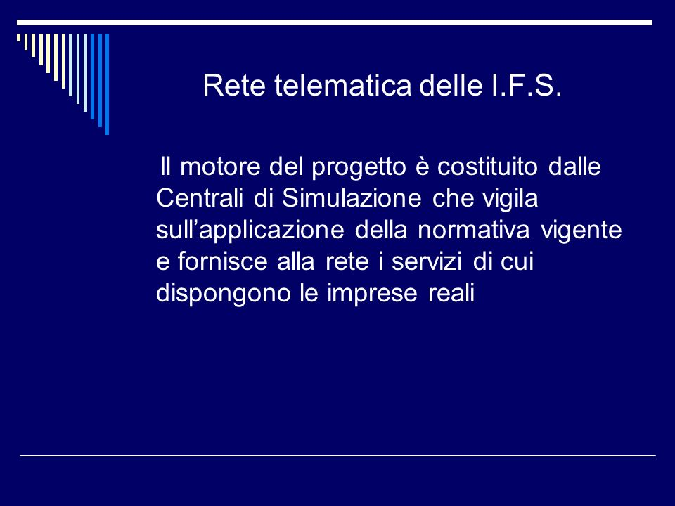 Rete telematica delle I.F.S. Il motore del progetto è costituito dalle Centrali di Simulazione che vigila sullapplicazione della normativa vigente e f