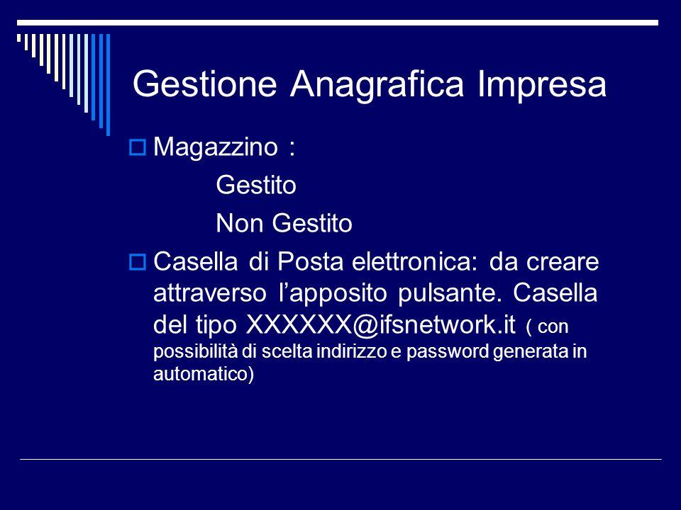 Gestione Anagrafica Impresa Magazzino : Gestito Non Gestito Casella di Posta elettronica: da creare attraverso lapposito pulsante. Casella del tipo XX