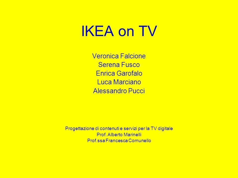 IKEA on TV Veronica Falcione Serena Fusco Enrica Garofalo Luca Marciano Alessandro Pucci Progettazione di contenuti e servizi per la TV digitale Prof.