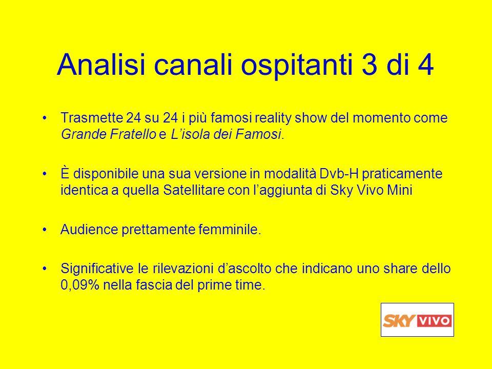 Analisi canali ospitanti 3 di 4 Trasmette 24 su 24 i più famosi reality show del momento come Grande Fratello e Lisola dei Famosi. È disponibile una s