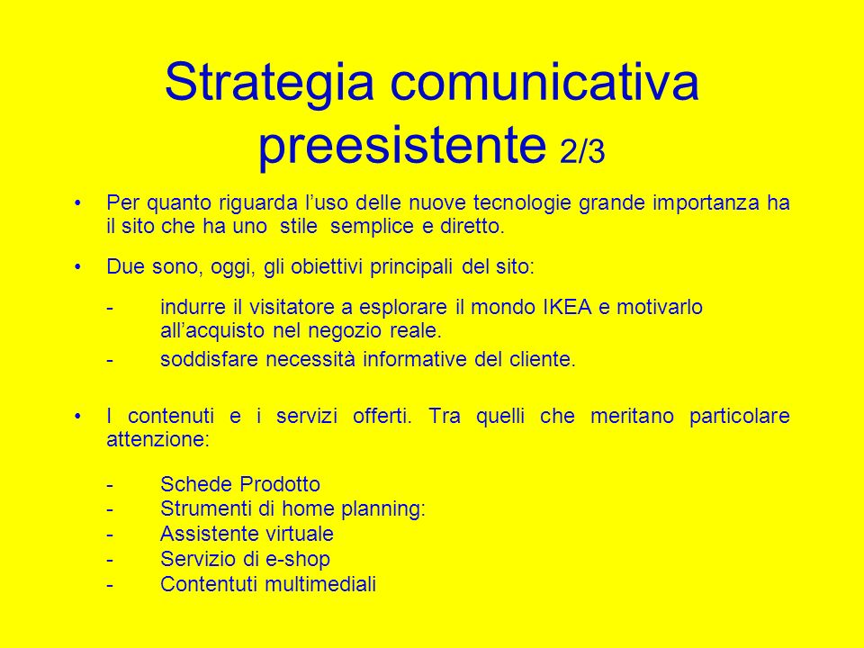 Strategia comunicativa preesistente 2/3 Per quanto riguarda luso delle nuove tecnologie grande importanza ha il sito che ha uno stile semplice e diret
