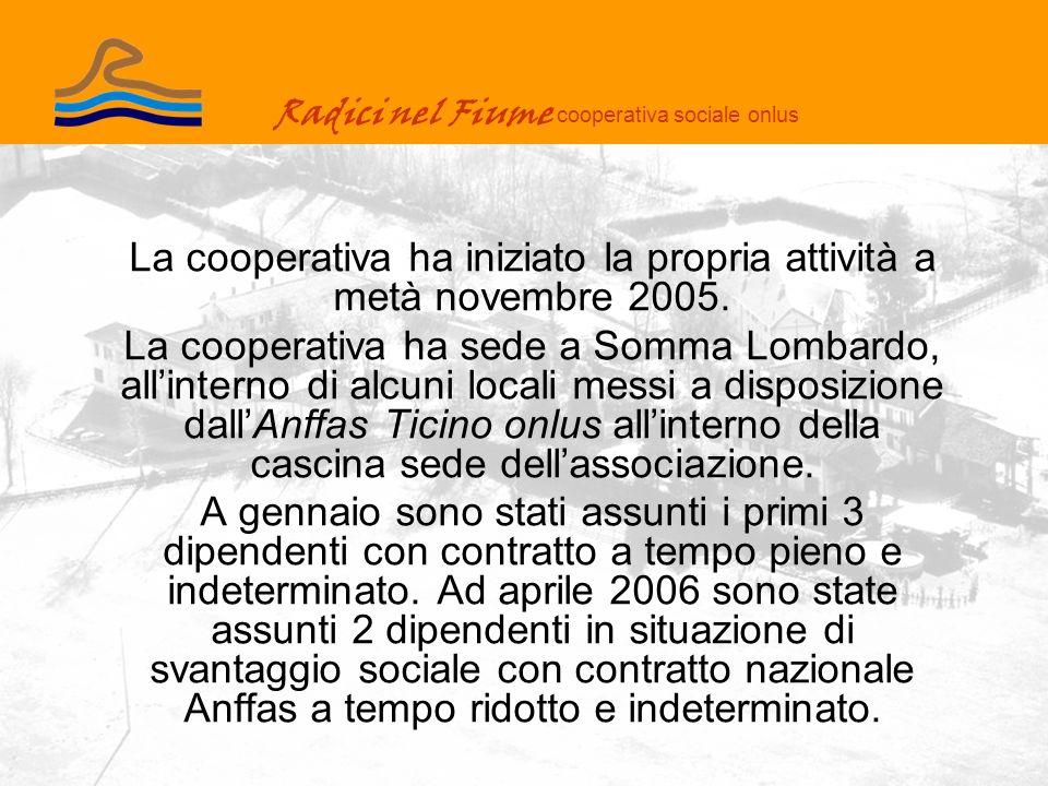 Radici nel Fiume cooperativa sociale onlus La cooperativa ha iniziato la propria attività a metà novembre 2005.