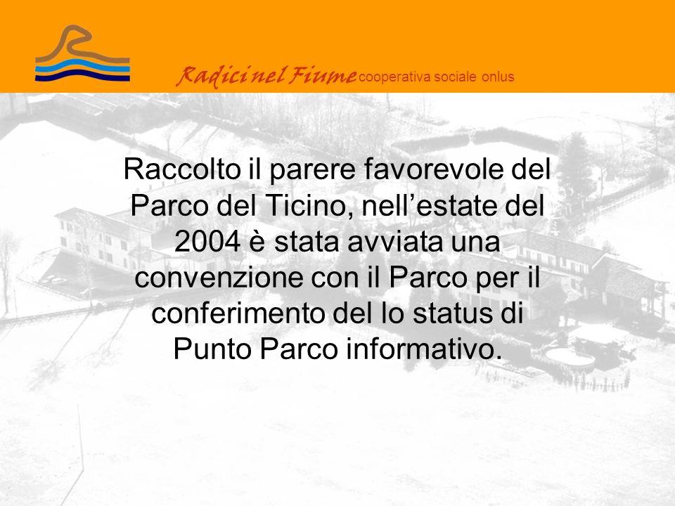 Radici nel Fiume cooperativa sociale onlus Raccolto il parere favorevole del Parco del Ticino, nellestate del 2004 è stata avviata una convenzione con il Parco per il conferimento del lo status di Punto Parco informativo.