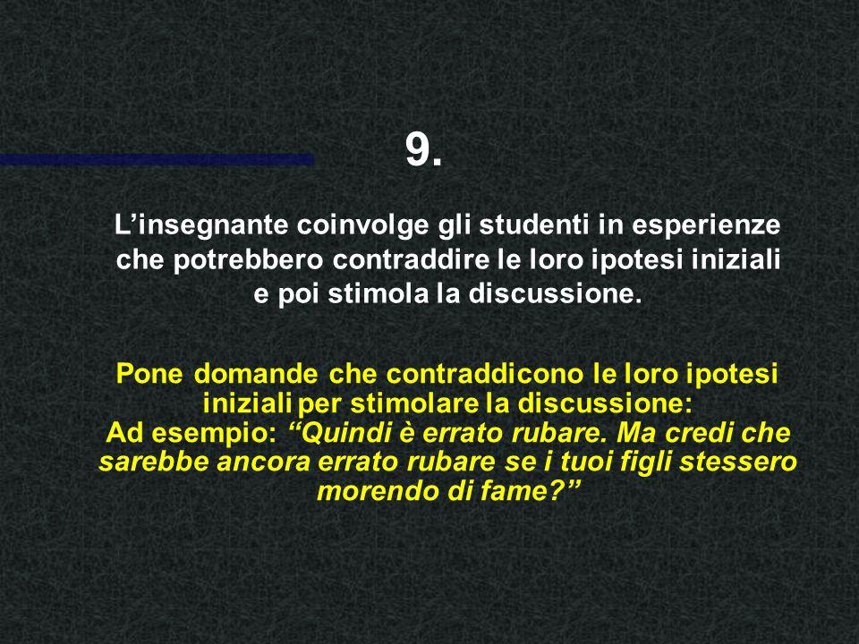 Linsegnante coinvolge gli studenti in esperienze che potrebbero contraddire le loro ipotesi iniziali e poi stimola la discussione.