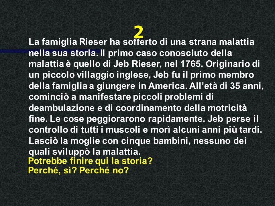 La famiglia Rieser ha sofferto di una strana malattia nella sua storia.