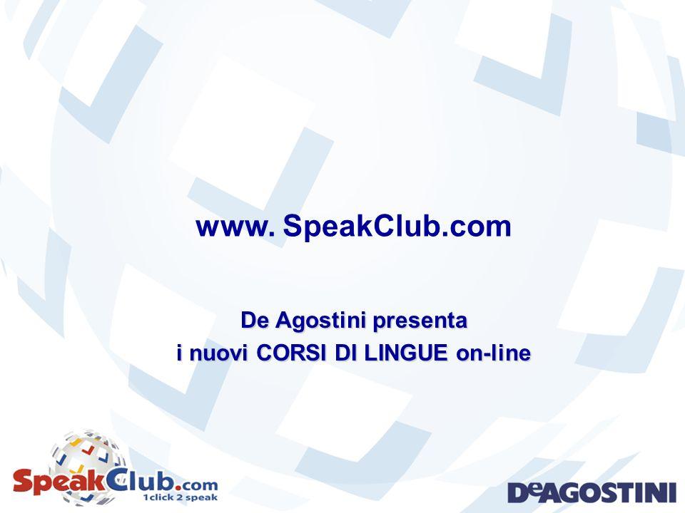 www. SpeakClub.com De Agostini presenta i nuovi CORSI DI LINGUE on-line