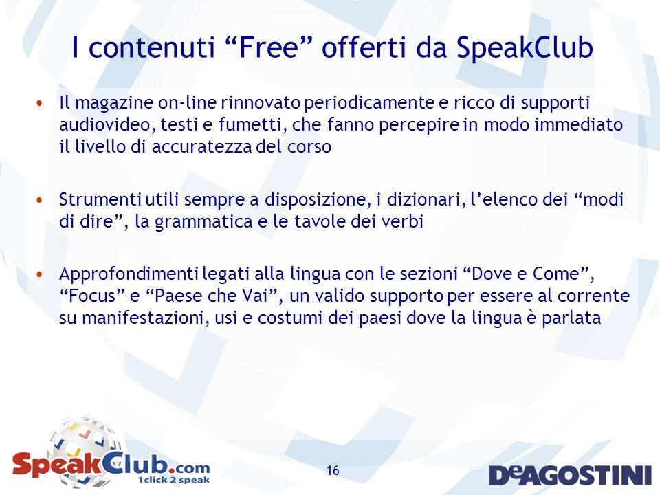 16 I contenuti Free offerti da SpeakClub Il magazine on-line rinnovato periodicamente e ricco di supporti audiovideo, testi e fumetti, che fanno perce