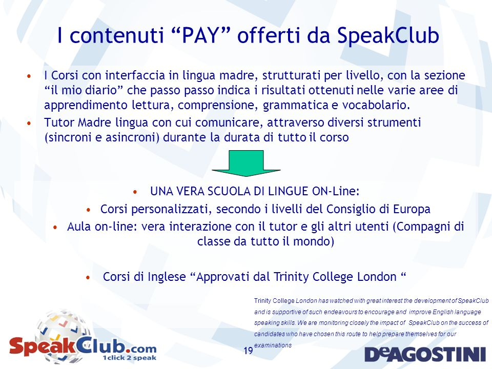 19 I contenuti PAY offerti da SpeakClub I Corsi con interfaccia in lingua madre, strutturati per livello, con la sezione il mio diario che passo passo