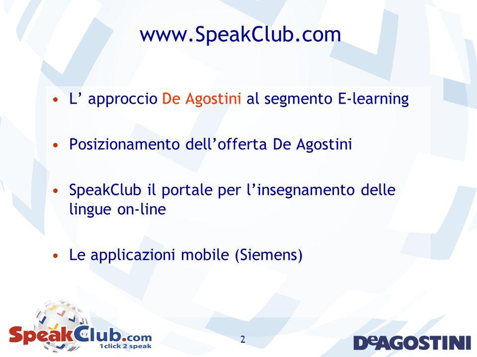 2 www.SpeakClub.com L approccio De Agostini al segmento E-learning Posizionamento dellofferta De Agostini SpeakClub il portale per linsegnamento delle