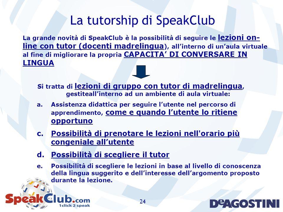 24 La tutorship di SpeakClub La grande novità di SpeakClub è la possibilità di seguire le lezioni on- line con tutor (docenti madrelingua ), allintern