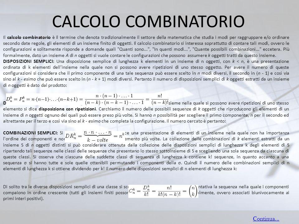 CALCOLO COMBINATORIO Il calcolo combinatorio è il termine che denota tradizionalmente il settore della matematica che studia i modi per raggruppare e/