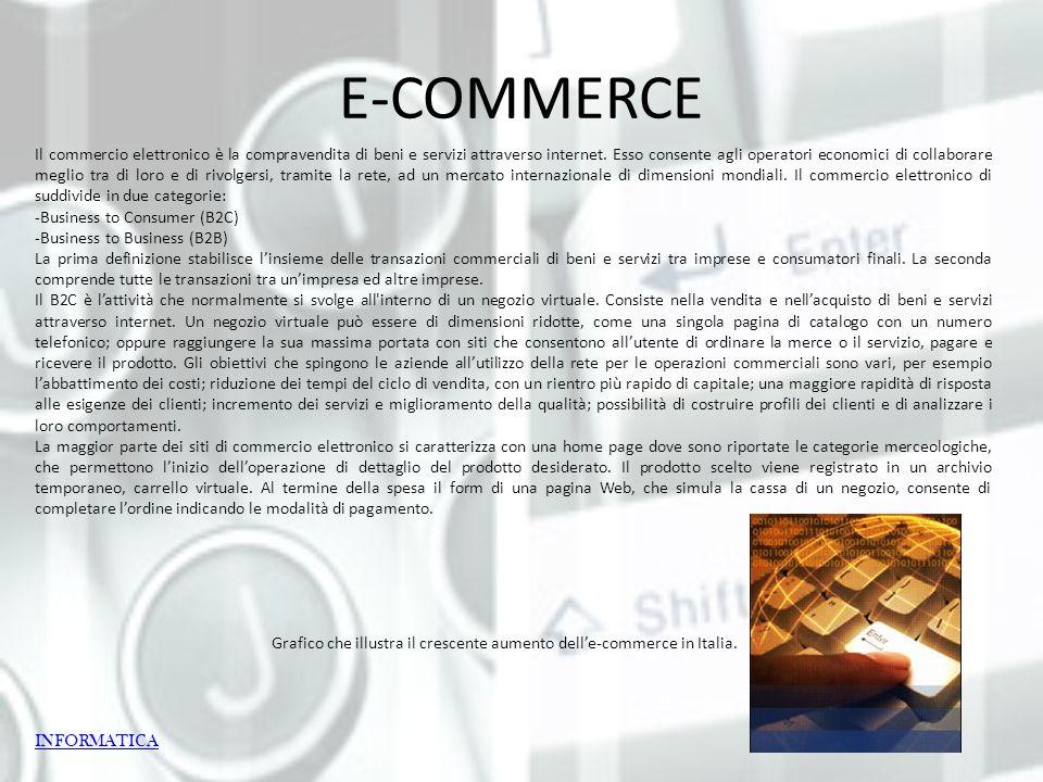 E-COMMERCE Il commercio elettronico è la compravendita di beni e servizi attraverso internet. Esso consente agli operatori economici di collaborare me