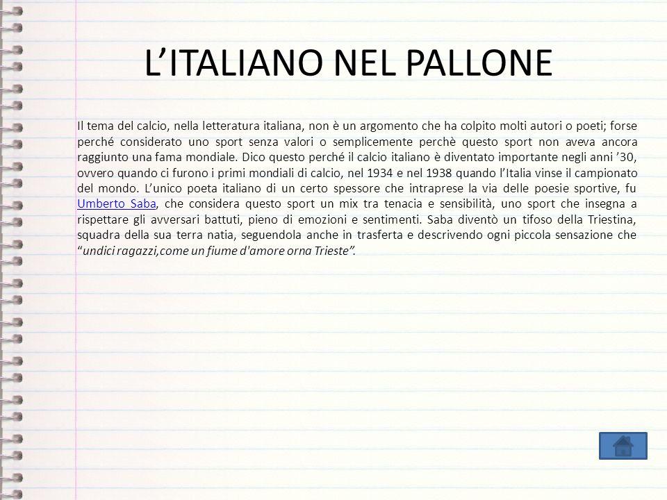 LITALIANO NEL PALLONE Il tema del calcio, nella letteratura italiana, non è un argomento che ha colpito molti autori o poeti; forse perché considerato