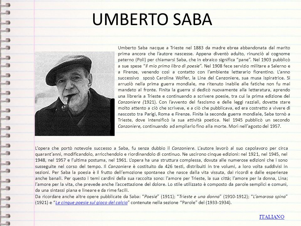 UMBERTO SABA Umberto Saba nacque a Trieste nel 1883 da madre ebrea abbandonata dal marito prima ancora che lautore nascesse. Appena diventò adulto, ri
