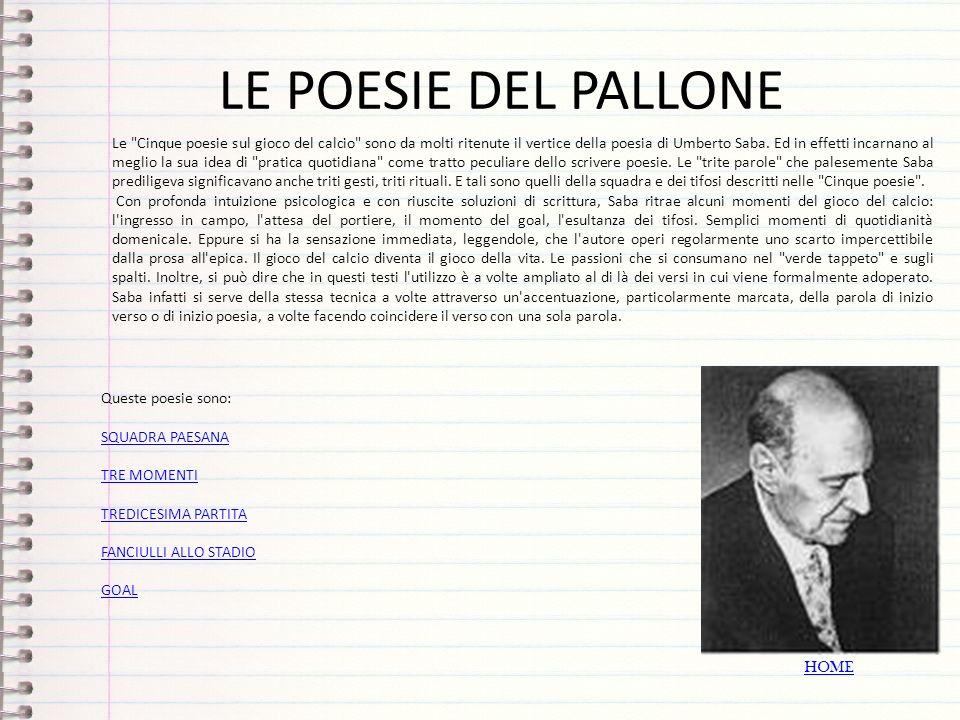 LE POESIE DEL PALLONE Queste poesie sono: SQUADRA PAESANASQUADRA PAESANA TRE MOMENTITRE MOMENTI TREDICESIMA PARTITATREDICESIMA PARTITA FANCIULLI ALLO